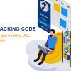 UTM Tracking là gì? Hướng dẫn 3 bước gắn tracking URL cho chiến dịch